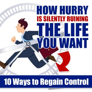 Slow Down: Hurry is Silently Ruining the Life You Want